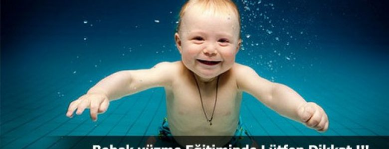 Bebek Yüzme Eğitiminde Lütfen Dikkat